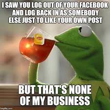 Like Your Own Post Meme - but thats none of my business meme imgflip