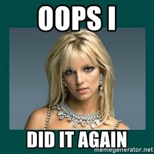 Oops I Did It Again Meme - oops i did it again britney spears meme generator