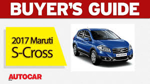 opel india 2017 maruti s cross buyer u0027s guide autocar india youtube