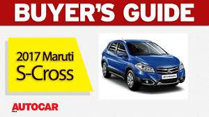 opel india 2017 maruti s cross buyer u0027s guide autocar india youtube