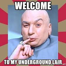 Welcome Meme - welcome to my underground lair dr evil meme generator