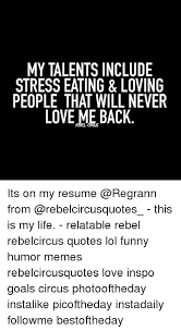 Emotional Eating Meme - my talents include stress eating loving people that will never