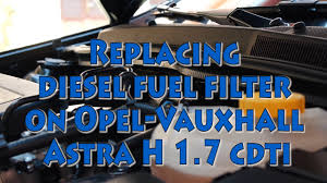 how to replace diesel fuel filter on opel vauxhall saturn astra h