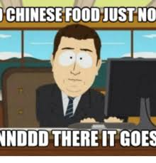 Meme Chinese - chinese foodjust no nnddd there it goes there it goes meme on me me