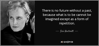 siri hustvedt quote there is no future without a past because