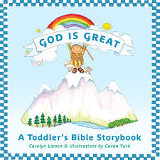 god is great a toddler u0027s bible storybook carolyn larsen caron