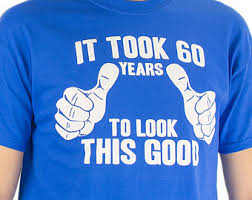 birthday gift 60 year it took 60 years to look this t shirt 60th birthday gift idea