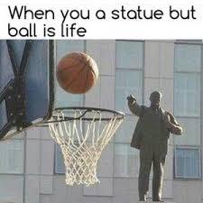 Ball Is Life Meme - ball is life pics kappit