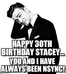 Stacey Meme - happy 30th birthday stacey justin timberlake meme on memegen