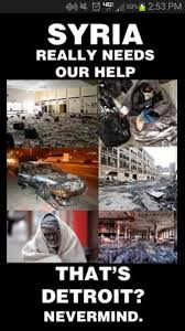 Detroit Meme - syria needs needs our help nope just it s detroit guys