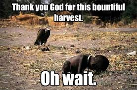 African Child Meme - thank you god for this bountiful harvest oh wait african child