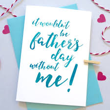 it wouldn u0027t be father u0027s day without me card u2013 personalised