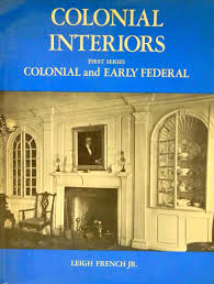 colonial interiors colonial interiors colonial and early federal leigh french jr