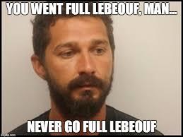 Shia Labeouf Meme - full lebeouf imgflip