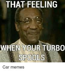 Turbo Meme - that feeling when your turbo car memes cars meme on me me