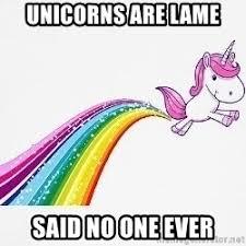 Unicorn Meme Generator - unicorns are lame said no one ever unicorn farting rainbows
