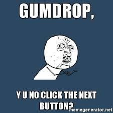 Meme Y U No Generator - gumdrop y u no click the next button y you no meme generator