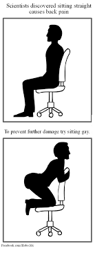 Back Problems Meme - scientists discovered sitting straight causes back pain to prevent