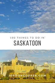 100 things to do in saskatoon before you die jordon cooper