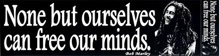 can marley none but ourselves can free our minds bob marley bumper