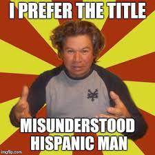 Hispanic Memes - crazy hispanic man memes imgflip