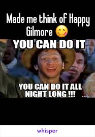 Happy Gilmore Meme - made me think of happy gilmore
