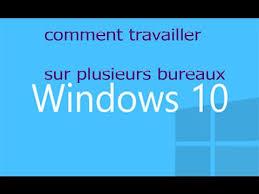 plusieurs bureaux windows 7 comment travailler sur plusieurs bureaux dans windows 10