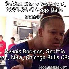 Chicago Bulls Memes - arraymeme de golden state warriors 1995 96 chicago bulls season d