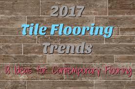 2017 tile flooring trends 18 ideas for contemporary flooring