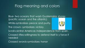 Colors Of Flag Meaning Guatemala Location Guatemala Is Located In Central America It Is