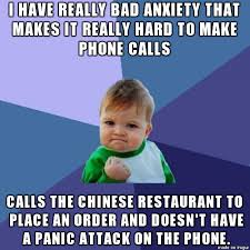 Anxiety Meme - made my first phone call without having a panic attack meme on imgur