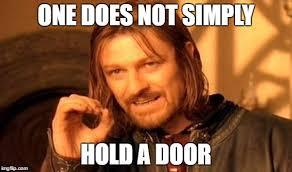 Door Meme - one does not simply hold a door meme