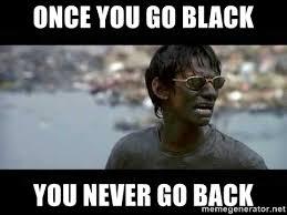 Once You Go Black Meme - once you go black you never go back vijay raaz meme generator