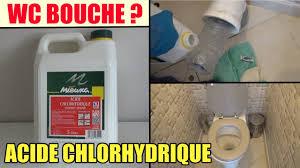 comment d饕oucher une canalisation de cuisine toilette wc bouché test de l acide chlorhydrique pour deboucher