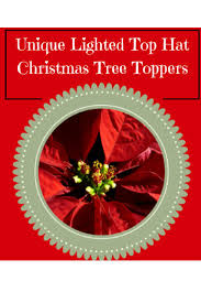 22 best unique lighted top hat christmas tree toppers images on