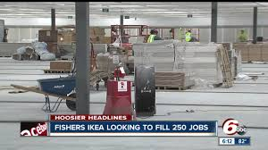 ikea hiring 250 people for fishers store theindychannel com