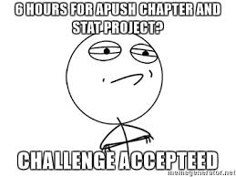 Challenge Accepted Meme Generator - 6 hours for apush chapter and stat project challenge accepteed