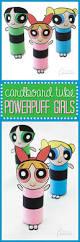 cardboard tube powerpuff girls your favorite kindergarten super