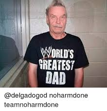 Worlds Funniest Meme - world s greatest dad noharmdone teamnoharmdone meme on me me