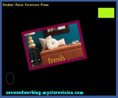 Patio Furniture Plano How To Make Furniture 091818 Woodworking Plans And Projects