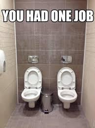 Meme Toilet - you had one toilet err job you had one job know your meme