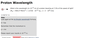 What Is The Speed Of Light What Is The Wavelength In 10 15 M Of A Proton T Chegg Com