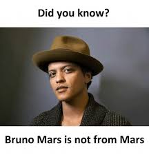 Did You Know Meme - did you know bruno mars is not from mars bruno mars meme on