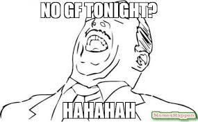 Hahahah Meme - no gf tonight hahahah meme aw yeah rage face 63760 memeshappen