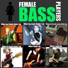 Bass Player Meme - female bass players are the best www bassguitarlife com bass