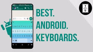 android keyboard update top 3 best keyboard apps for android 2017
