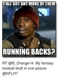 Nfl Fantasy Memes - yallgotanymore of them running backs rt my fantasy football draft