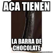 Memes De Chocolate - meme personalizado aca tienen la barra de chocolate 4268335