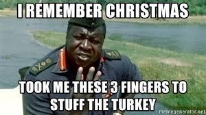 Dada Meme - i remember christmas took me these 3 fingers to stuff the turkey