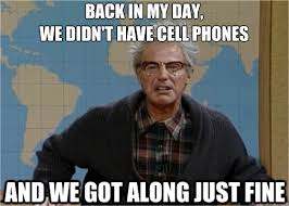 Funny Cell Phone Memes - back in my day we didn t have cell phones funny old man meme image